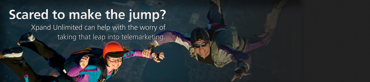 Xpand Unlimited can help with the worry of taking that leap into telemarketing