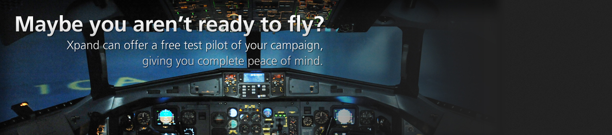 Xpand can offer a free test pilot of your campaign, giving you complete peace of mind